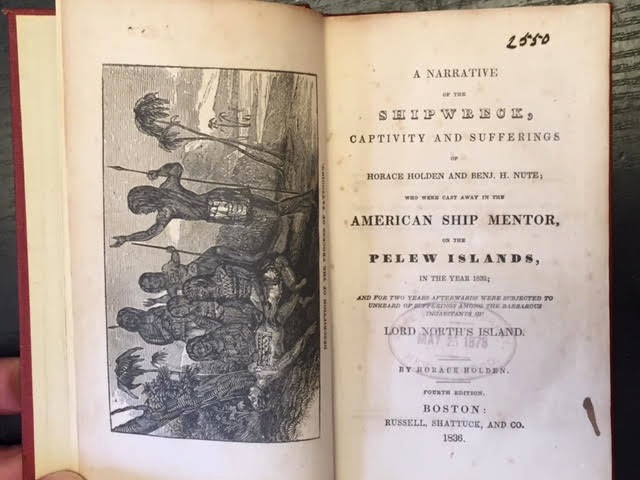 Image for A Narrative of the Shipwreck, Captivity and Sufferings of Horace Holden and Benj H Nute; Who Were Cast Away in the American Ship Mentor, of the Pelew Islands, in the Year 1832.......etc