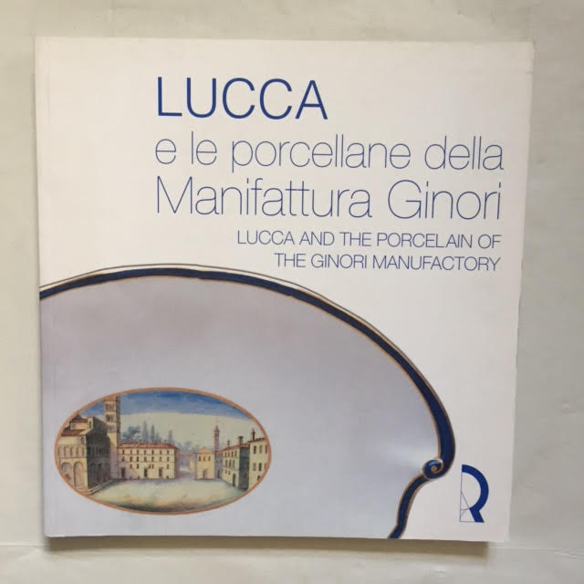 Image for Lucca e le Porcellane della Manifattura Ginori  Commissioni patrizie e ordinativi di Corte ; Lucca and the Porcelain of the Ginori Manufactory. Works commissioned by Aristocratic Families and Court Patronage