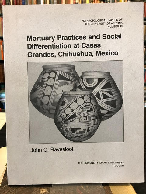 Image for Mortuary Practices and Social Differentiation at Casas Grandes, Chihuahua, Mexico. Anthropological Papers of the University of Arizona, Number 49