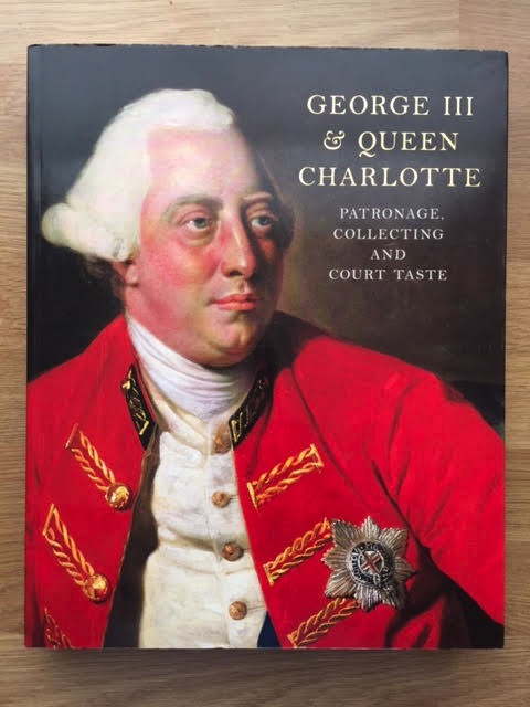 Image for George III & Queen Charlotte : Patronage, Collecting and Court Taste