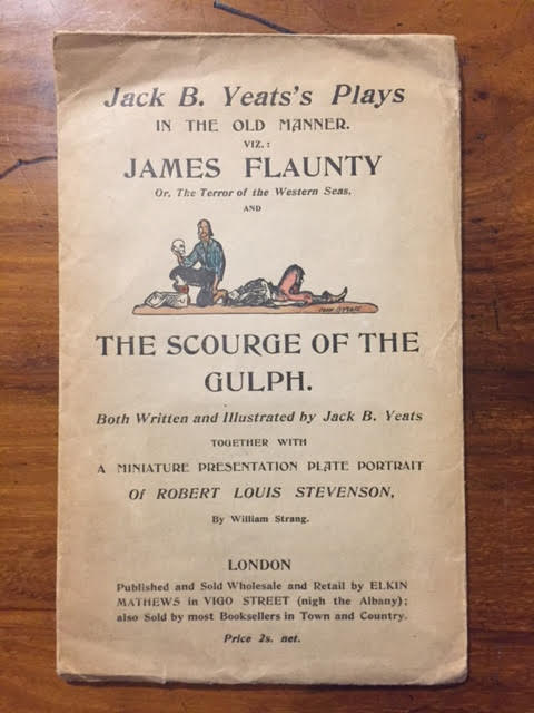 Image for Jack B. Yeat's Plays in the Old Manner : Viz: James Flaunty, Or, The Terror of the Western Seas, and The Scourge of the Gulph...together with a Miniature Presentation Plate Portrait of Robert Louis Stevenson by William Strang