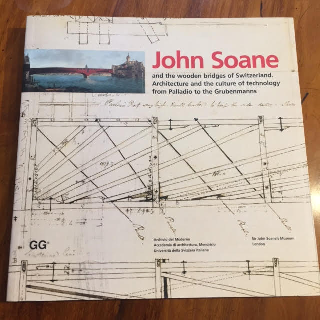 John Soane and the Wooden Bridges of Switzerland. Architecture and the Culture of Technology from Palladdio to the Grubenmanns