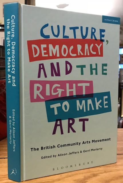 Image for Culture, Democracy and the Right to Make Art : The British Community Arts Movement