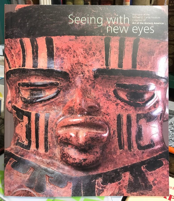 Seeing with New Eyes: Highlights of the Michael C.Carlos Museum Collection of Art of the Ancient Americas