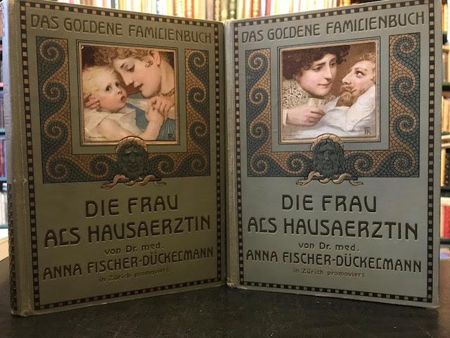 Die Frau als Hausaerztin : Ein arztliches Nachschlagebuch. [The Woman as Family Doctor]. In two volumes