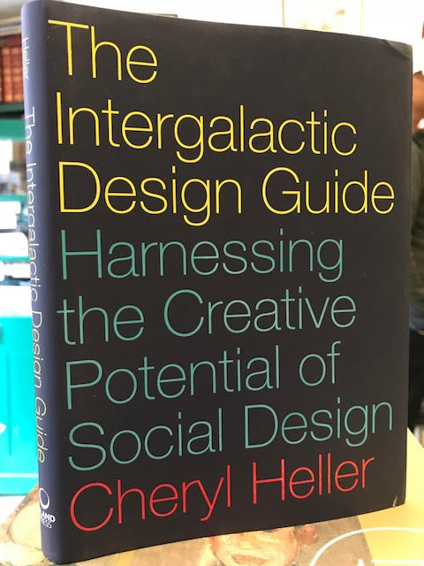 The Intergalactic Design Guide : Harnessing the Creative Potential of Social Design