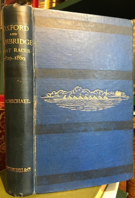 The Oxford and Cambridge Boat Races : A Chronicle of the Contests on the Thames in which University Crews have Borne a Part, From A.D. 1829 to A.D. 1869