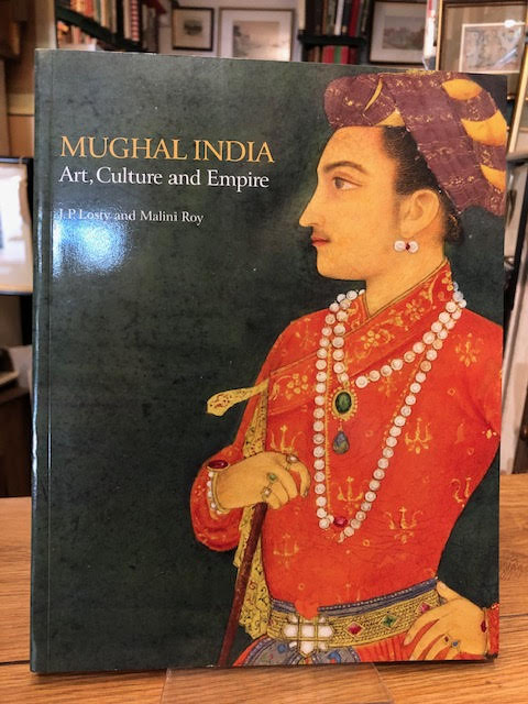Image for Mughal India : Art, Culture and Empire. Manuscripts and Paintings in the British Library