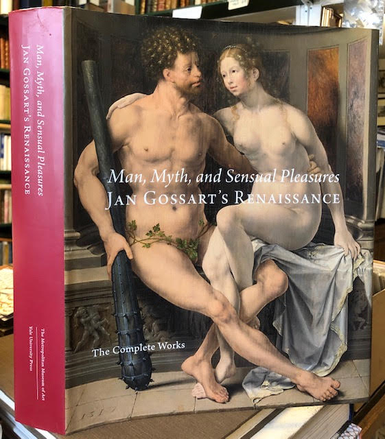 Image for Man, Myth, and Sensual Pleasures : Jan Gossart's Renaissance. The Complete Works