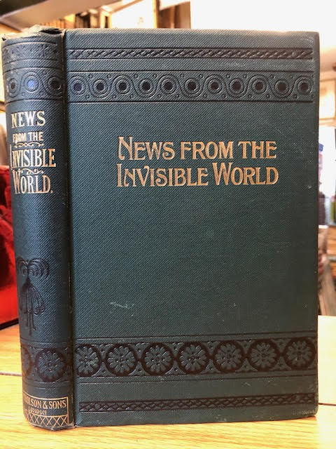 Image for News From the Invisible World : A Collection of Remarkable Narratives on the Certainty of Supernatural Visitations from the Dead to the Living