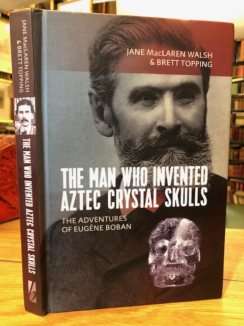 Image for The Man Who Invented Aztec Crystal Skulls : The Adventures of Eugene Boban