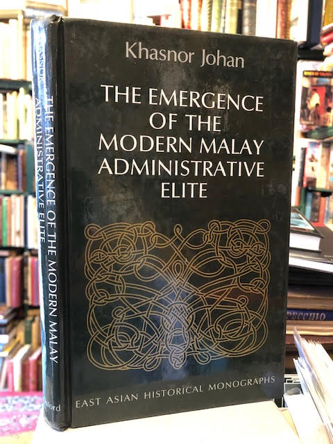 Image for The emergence of the modern Malay administrative elite (East Asian historical monographs)